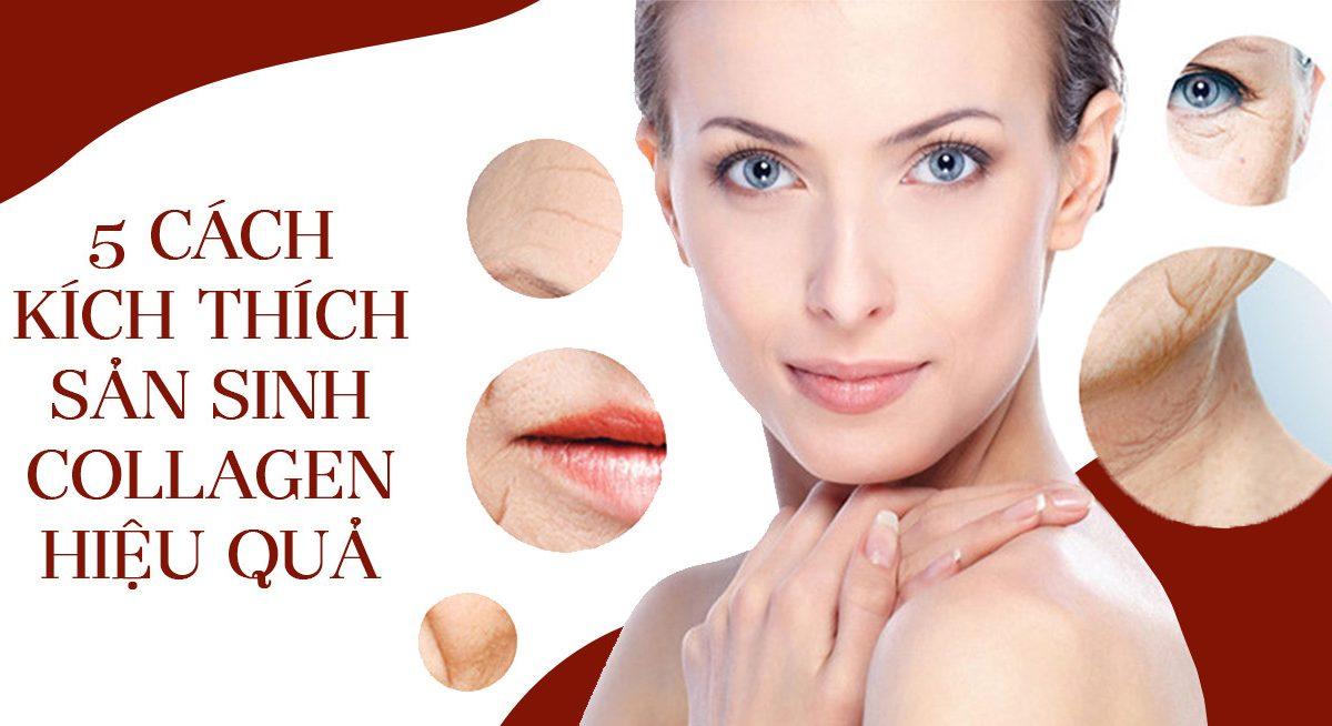 5 cách kích thích sản xuất collagen giúp chống lão hóa hiệu quả